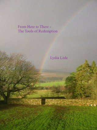 From Here to There, The Tools of Redemption Lydia Lisle