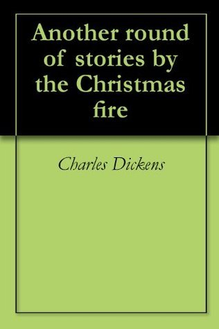 Another round of stories the Christmas fire by Charles Dickens