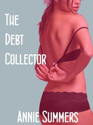 The Debt Collector  by  Annie Summers