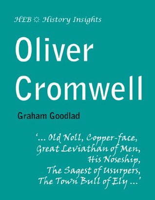 Oliver Cromwell. History Insights.  by  Graham Goodlad