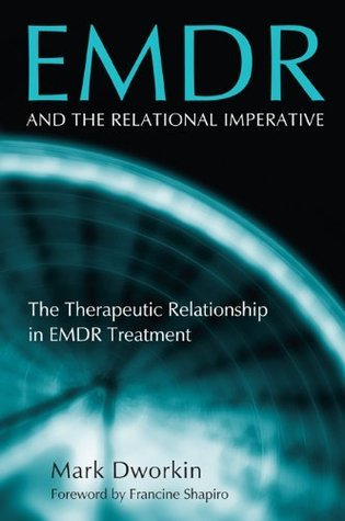 EMDR and the Relational Imperative: The Therapeutic Relationship in EMDR Treatment  by  Mark Dworkin
