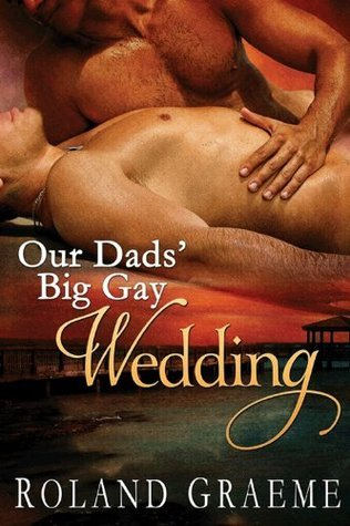 Our Dads Big Gay Wedding  by  Roland Graeme