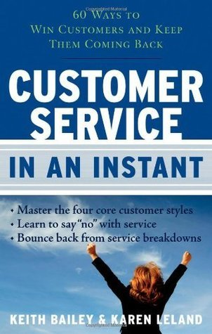 Customer Service In An Instant: 60 Ways To Win Customers And Keep Them Coming Back (In An Instant Karen Leland