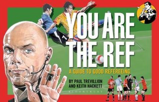 You Are The Ref: A Guide to Good Refereeing  by  Paul Trevillion