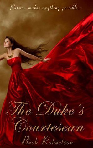 The Dukes Courtesan - An Erotic Novella from Xcite Books Beck Robertson
