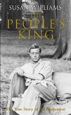 The Peoples King: The True Story of the Abdication Susan Williams