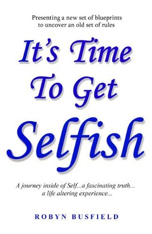 Its Time To Get Selfish  by  Robyn Busfield