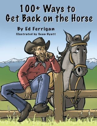100+ Ways to Get Back on The Horse  by  Ed Ferrigan