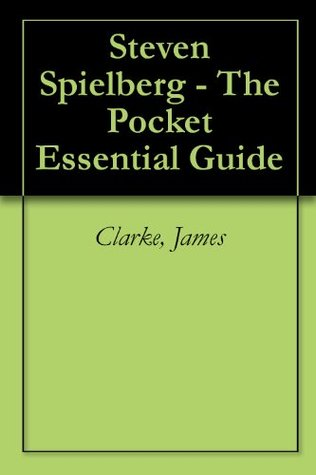 Steven Spielberg - The Pocket Essential Guide  by  James Clarke