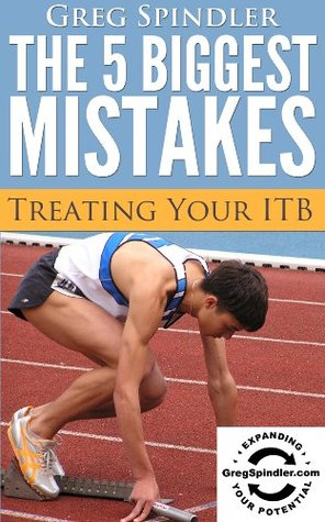 The 5 Biggest Mistakes: Treating Your ITB  by  Greg Spindler