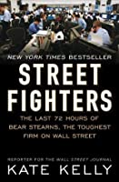 Street Fighters: The Shocking Demise of Bear Stearns, the Toughest Firm on Wall Street