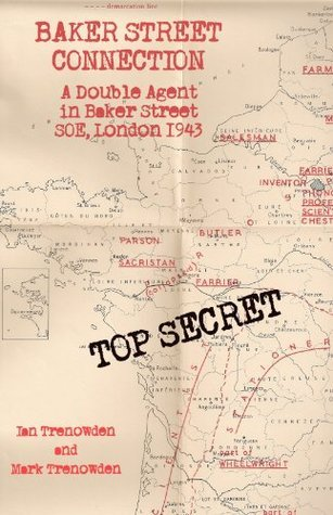 Baker Street Connection: A Double Agent in Baker Street SOE, London, 1943  by  Ian Trenowden