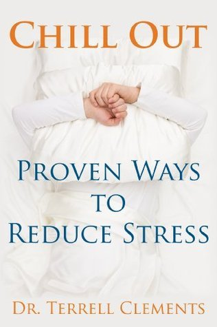 Chill Out: Proven Ways to Reduce Stress Terrell Clements