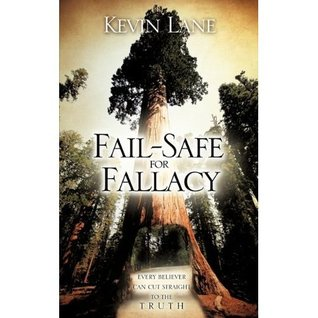 Fail-Safe for Fallacy: Every Believer Can Cut Straight to the Truth  by  Kevin Lane