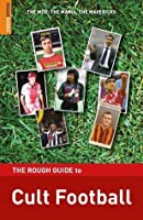 The Rough Guide to Cult Football (Rough Guide Reference Series)