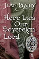 Here Lies Our Sovereign Lord: (The Stuarts)