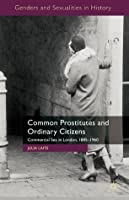Common Prostitutes and Ordinary Citizens: Commercial Sex in London, 1885-1960 (Genders and Sexualities in History)