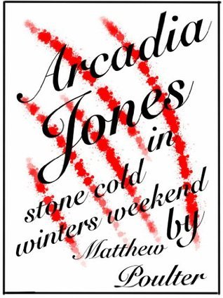 Arcadia Jones in Stone Cold Winters Weekend  by  Matthew Poulter