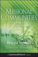 Missional Communities: The Rise of the Post-Congregational Church (Jossey-Bass Leadership Network Series)