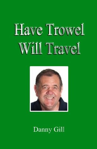 Have Trowel Will Travel Danny Gill
