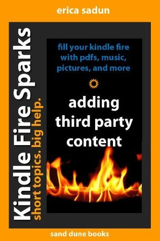 Kindle Fire Sparks: Adding Third Party Content to Your Kindle Fire  by  Erica Sadun