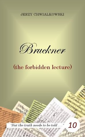 Bruckner (the forbidden lecture)  by  Jerzy Chwialkowski
