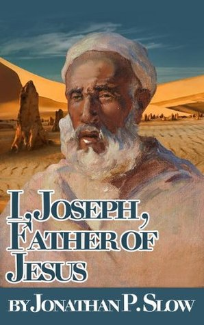 I, Joseph, Father of Jesus  by  Jonathan P Slow