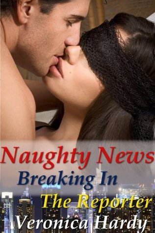 Naughty News: Breaking In The Reporter  by  Veronica Hardy
