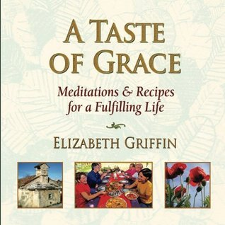 A Taste Of Grace: Meditations and Recipes for A Fulfilling Life Elizabeth  Griffin