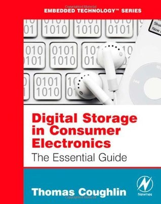 Digital Storage in Consumer Electronics: The Essential Guide (Embedded Technology)  by  Thomas M. Coughlin