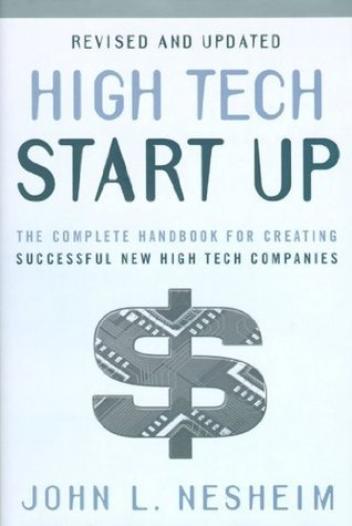 High Tech Start Up, Revised And Updated: The Complete Handbook For Creating Successful New High Tech Companies John L. Nesheim