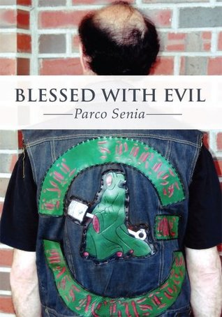 Blessed with Evil: A Story of the Hells Angels and the Evil Spirits Motorcycle Clubs Parco Senia