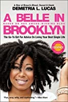A Belle in Brooklyn: Advice for Living Your Single Life and Enjoying Mr. Right Now