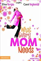What Every Mom Needs (And Be a Better Mom)