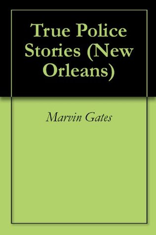 True Police Stories  by  Marvin Gates