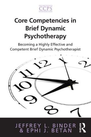 Core Competencies in Brief Dynamic Psychotherapy: Becoming a Highly Effective and Competent Brief Dynamic Psychotherapist (Core Competencies in Psychotherapy Series) Jeffrey L. Binder
