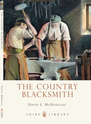 The Country Blacksmith (Shire Library 735)  by  David McDougall