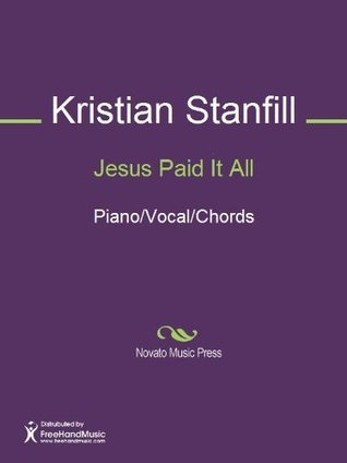 Jesus Paid It All  by  Kristian Stanfill