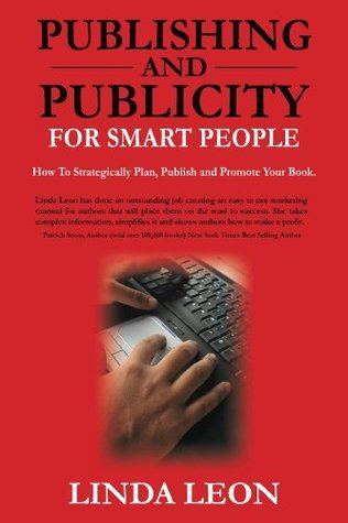 Publishing and Publicity For Smart People  by  Linda Leon