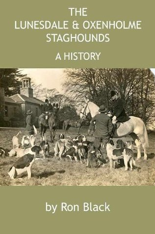 The Lunesdale & Oxenholme Staghounds - A History  by  Ron Black