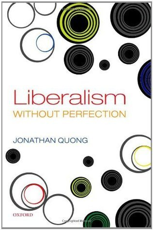 Liberalism without Perfection Jonathan Quong