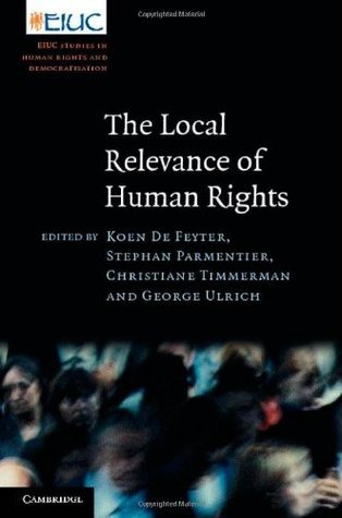 The Local Relevance of Human Rights  by  Koen De Feyter