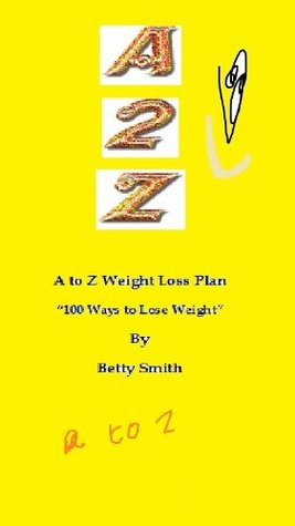 A to Z Weight Loss Plan.  by  Betty Smith