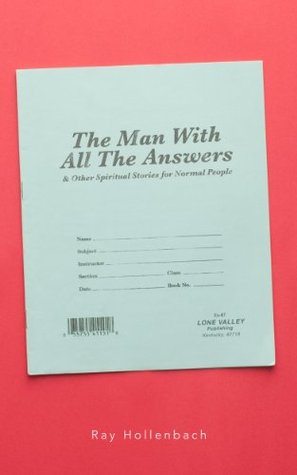 The Man With All The Answers: and other spiritual stories for normal people Ray Hollenbach