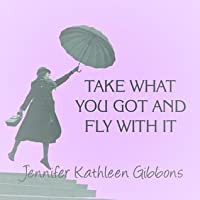 Take What You Got And Fly With It