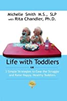 Life With Toddlers: 3 simple strategies to ease the struggle and raise happy, healthy toddlers