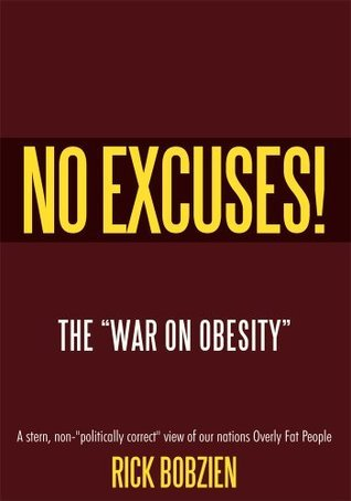 No Excuses!:The War On Obesity  by  Rick Bobzien