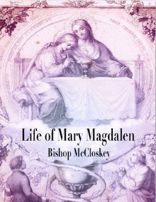 Life of St. Mary Magdalen  by  Bishop McCloskey