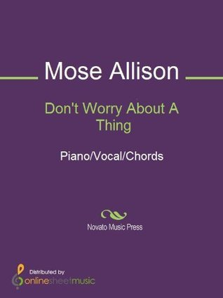 Dont Worry About A Thing  by  Mose Allison
