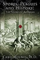 Spores, Plagues and History: The Story of Anthrax